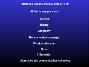 Afternoon lessons continue until 3:15 pm At this time pupils study: Science H