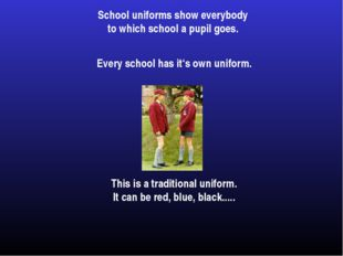 School uniforms show everybody to which school a pupil goes. Every school has