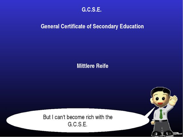 General Certificate of Secondary Education G.C.S.E. Mittlere Reife