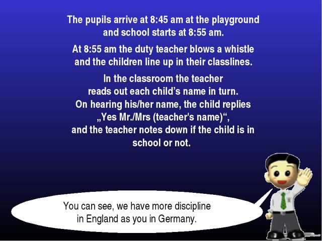The pupils arrive at 8:45 am at the playground and school starts at 8:55 am....