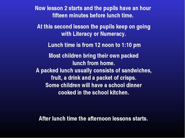 Now lesson 2 starts and the pupils have an hour fifteen minutes before lunch...