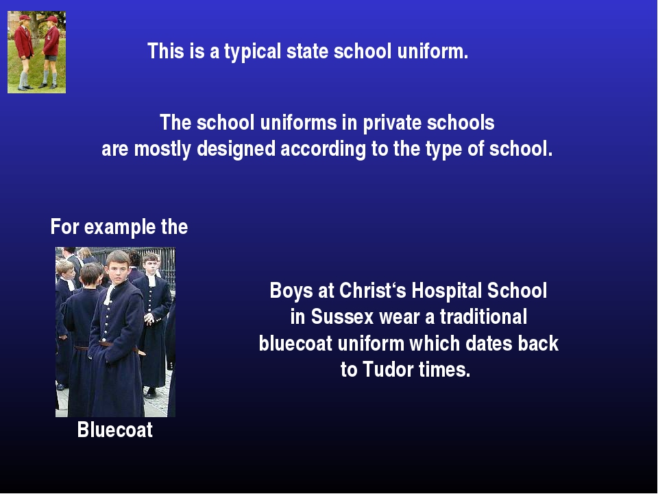 This is a typical state school uniform. The school uniforms in private school...