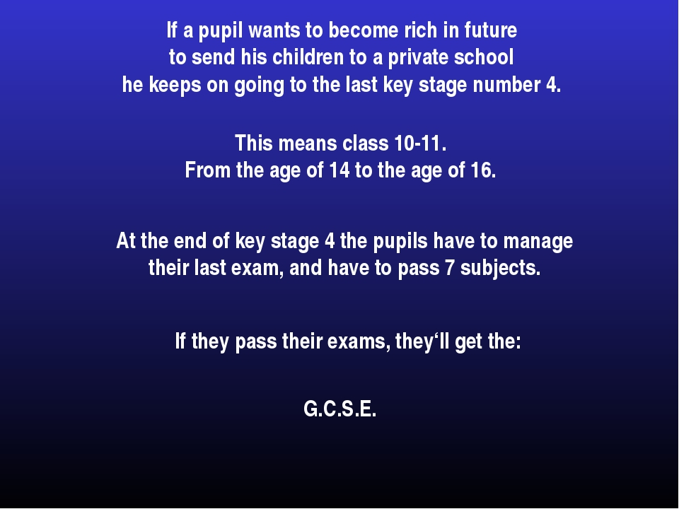 If a pupil wants to become rich in future to send his children to a private s...
