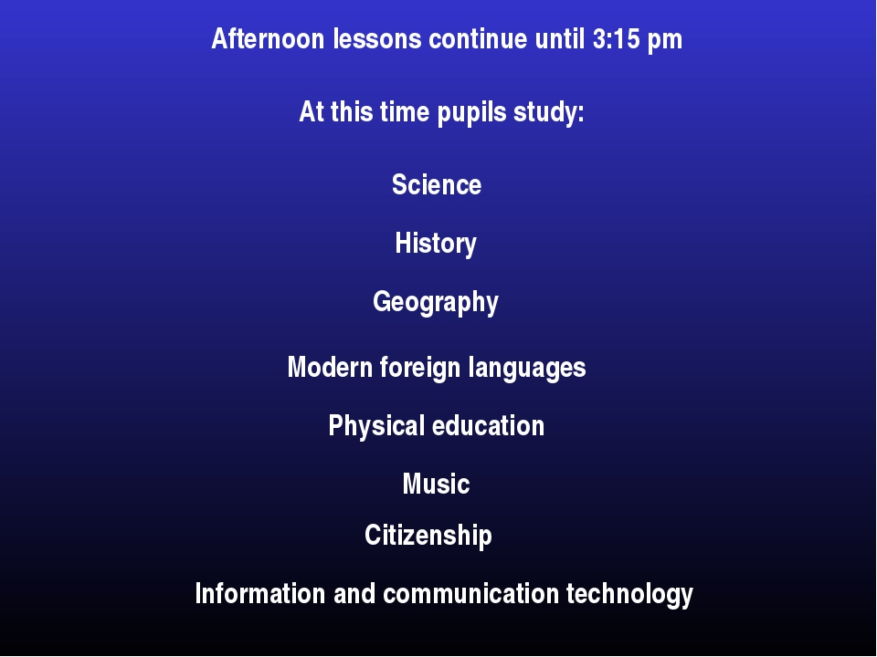 Afternoon lessons continue until 3:15 pm At this time pupils study: Science H...