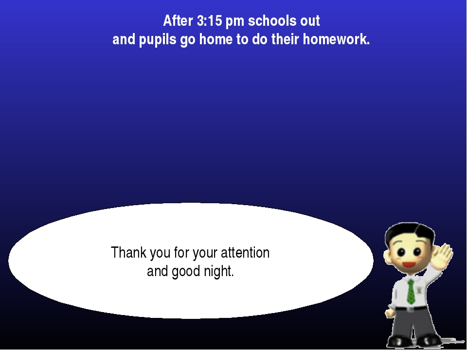 After 3:15 pm schools out and pupils go home to do their homework.