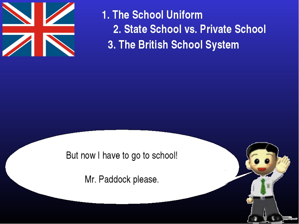 But now I have to go to school! Mr. Paddock please. 1. The School Uniform 2....