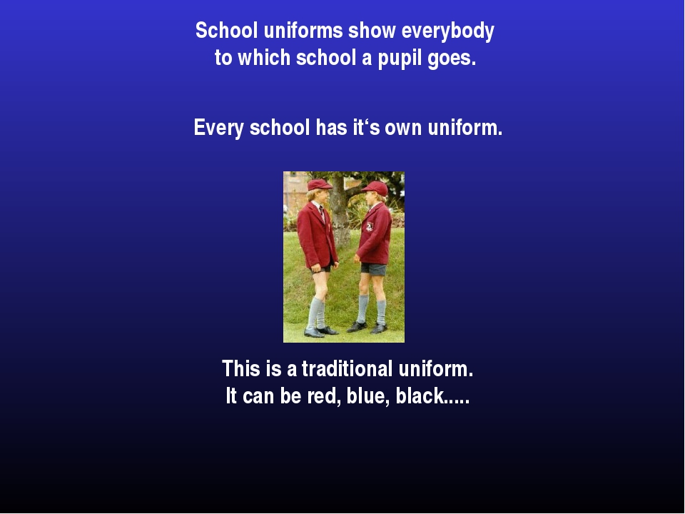 School uniforms show everybody to which school a pupil goes. Every school has...