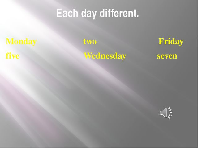 Each day different. Monday two Friday five Wednesday seven