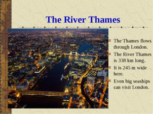 The River Thames The Thames flows through London. The River Thames is 338 km