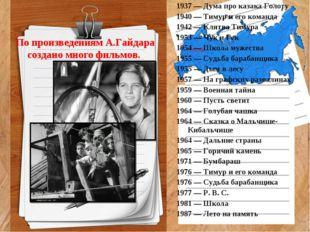 По произведениям А.Гайдара создано много фильмов. 1937 — Дума про казака Гол
