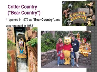 "Critter Country (""Bear Country"") opened in 1972 as ""Bear Country"", and was r"