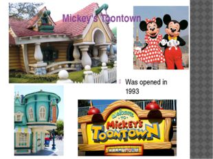 Mickey's Toontown Was opened in 1993