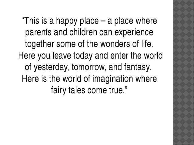 """This is a happy place – a place where parents and children can experience to..."