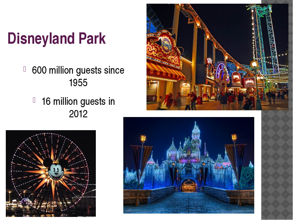 Disneyland Park 600 million guests since 1955 16 million guests in 2012