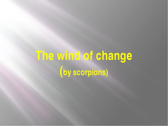 The wind of change (by scorpions)