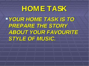 HOME TASK YOUR HOME TASK IS TO PREPARE THE STORY ABOUT YOUR FAVOURITE STYLE O