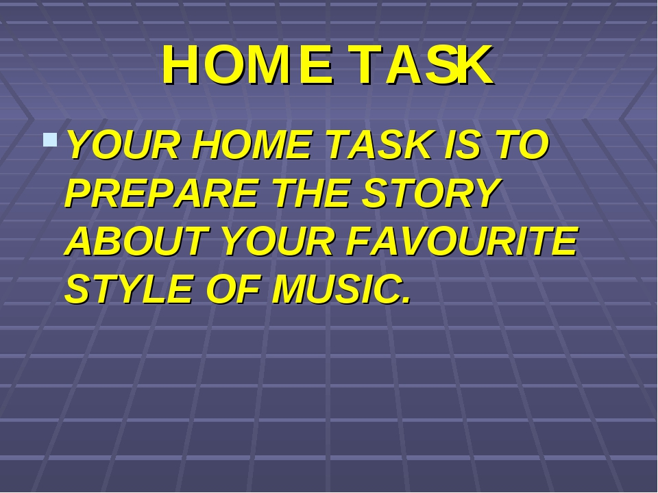 HOME TASK YOUR HOME TASK IS TO PREPARE THE STORY ABOUT YOUR FAVOURITE STYLE O...