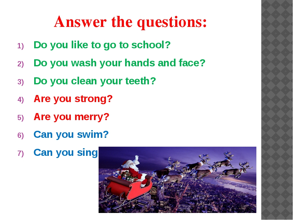 Answer the questions: Do you like to go to school? Do you wash your hands and...
