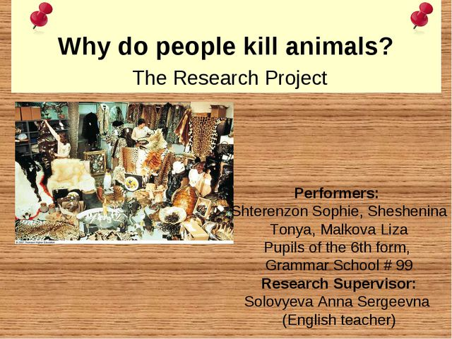 Why do people kill animals? The Research Project Performers: Shterenzon Soph...