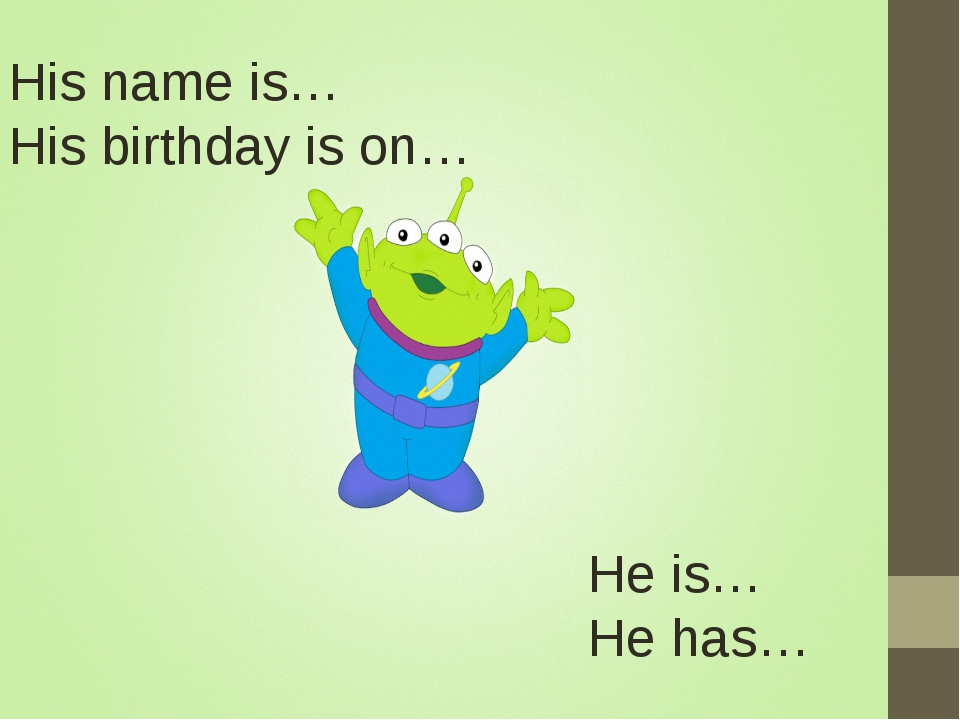 His name is… His birthday is on… He is… He has…