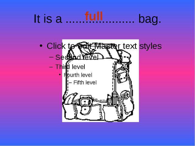 It is a ..................... bag. full