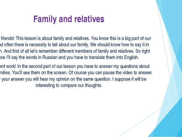 Family and relatives Hello friends! This lesson is about family and relatives...