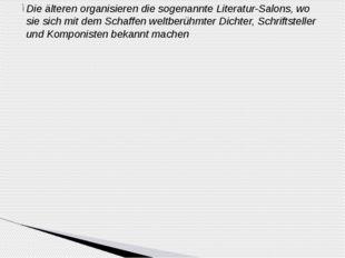 Die älteren organisieren die sogenannte Literatur-Salons, wo sie sich mit dem
