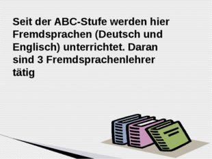 Seit der ABC-Stufe werden hier Fremdsprachen (Deutsch und Englisch) unterric