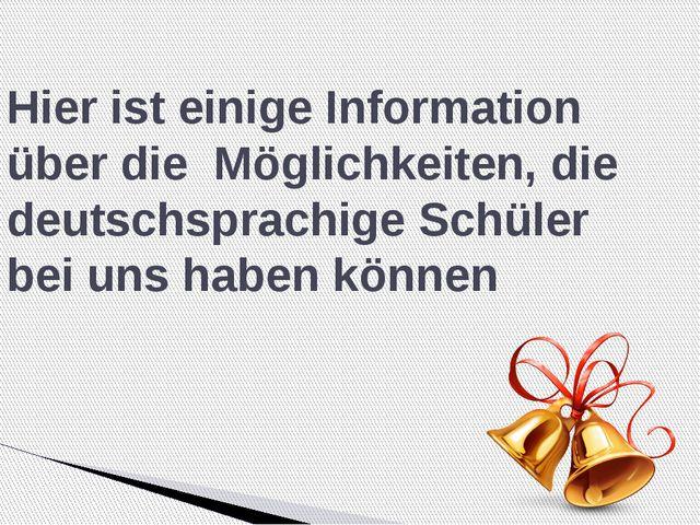 Hier ist einige Information über die Möglichkeiten, die deutschsprachige Sch...
