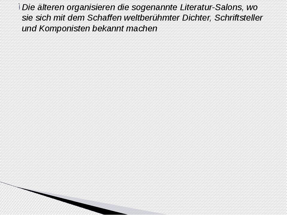 Die älteren organisieren die sogenannte Literatur-Salons, wo sie sich mit dem...