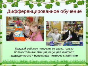 Дифференцированное обучение Каждый ребенок получает от урока только положител