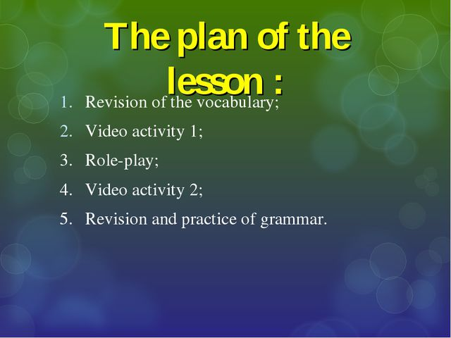 The plan of the lesson : Revision of the vocabulary; Video activity 1; 3.	Rol...