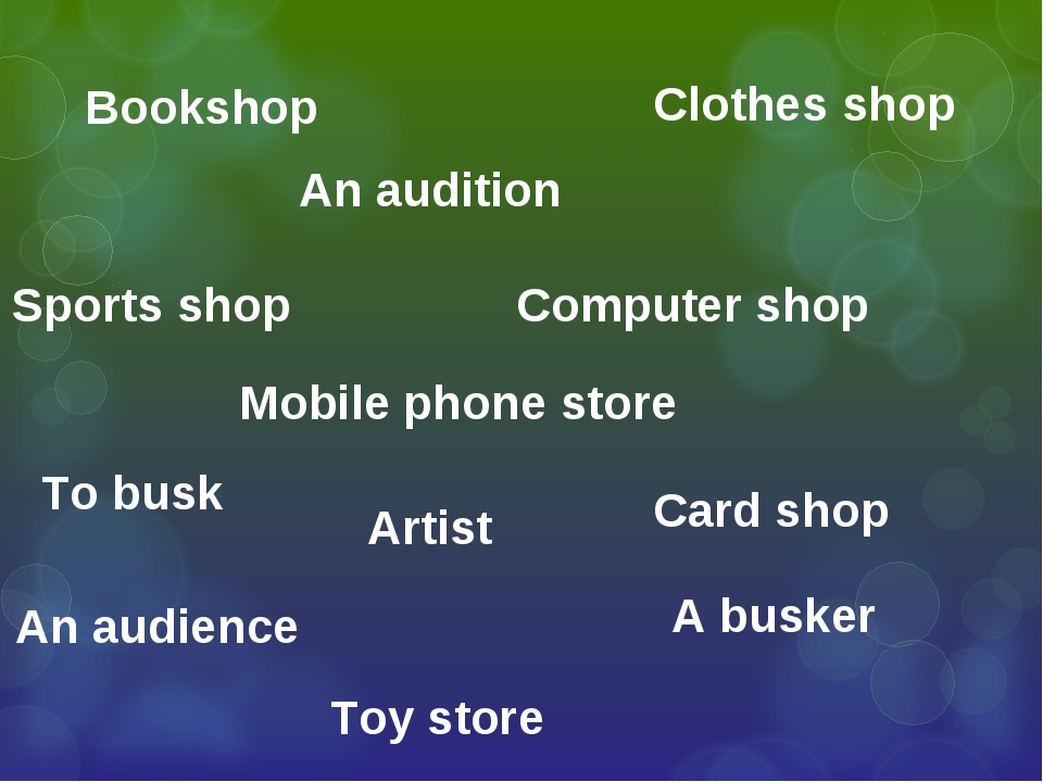 A busker To busk Artist An audience An audition Toy store Sports shop Mobile...