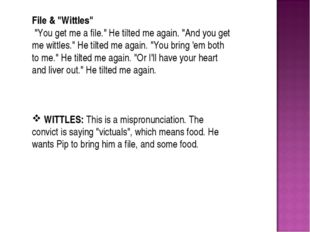 """File & """"Wittles"""" """"You get me a file."""" He tilted me again. """"And you get me wit"""