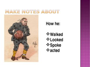 How he: Walked Looked Spoke acted