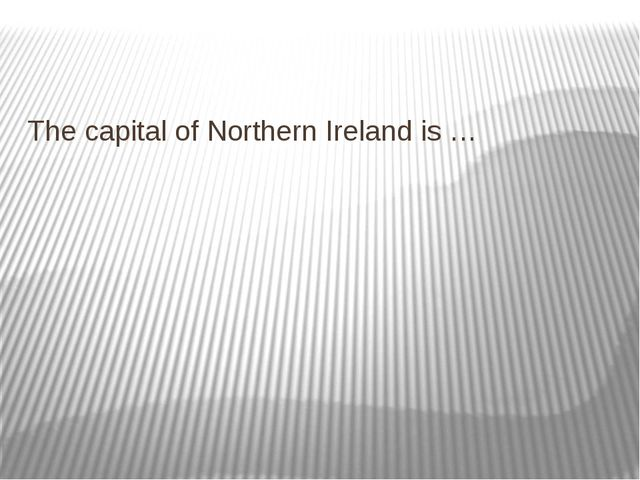 The capital of Northern Ireland is …