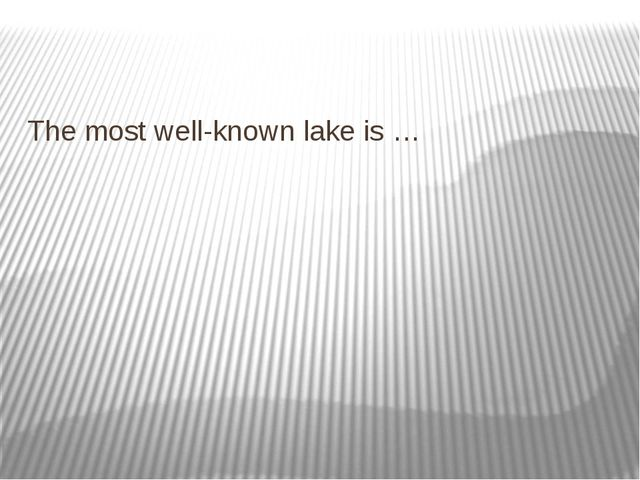 The most well-known lake is …