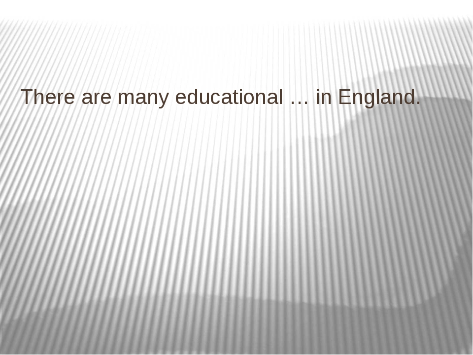 There are many educational … in England.