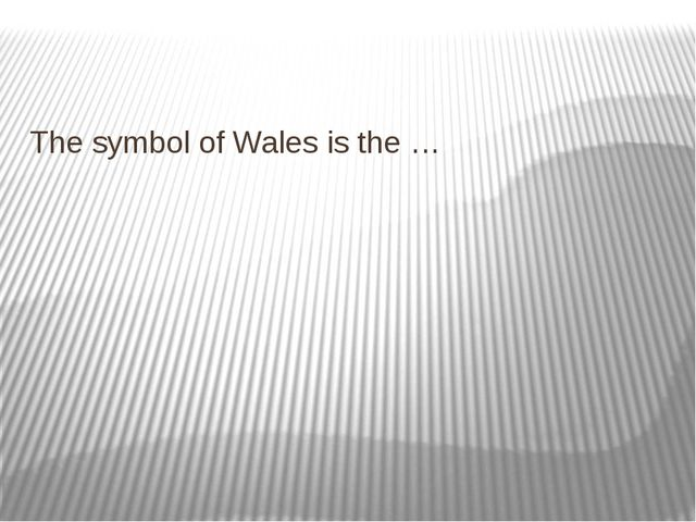The symbol of Wales is the …