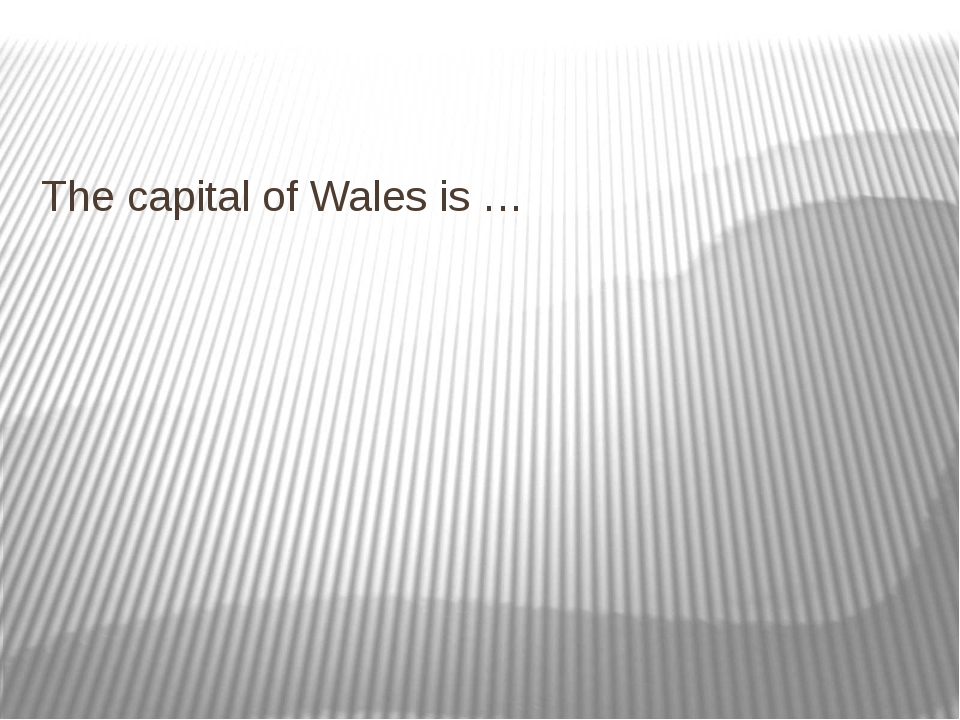 The capital of Wales is …