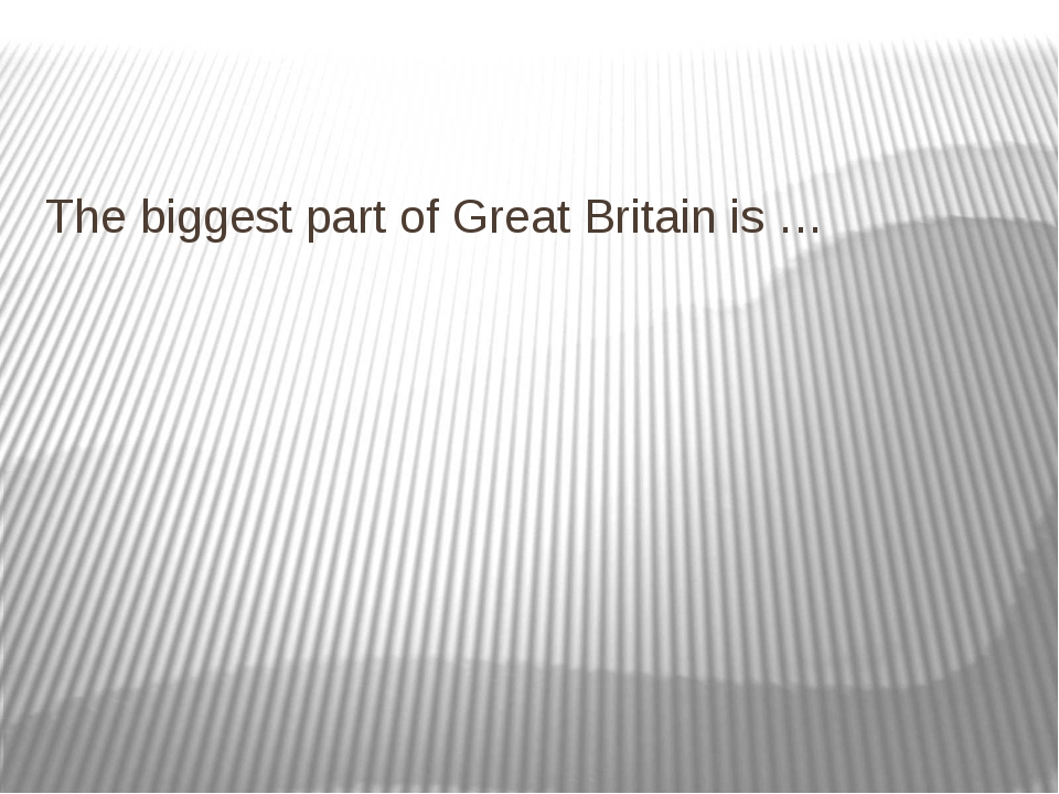 The biggest part of Great Britain is …
