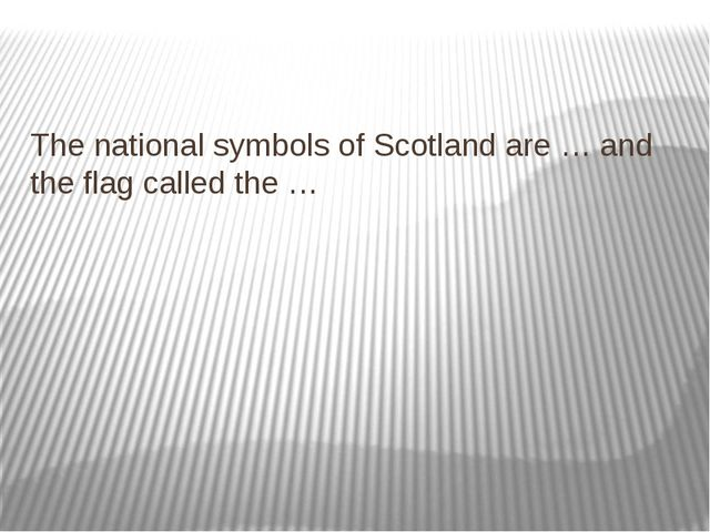 The national symbols of Scotland are … and the flag called the …