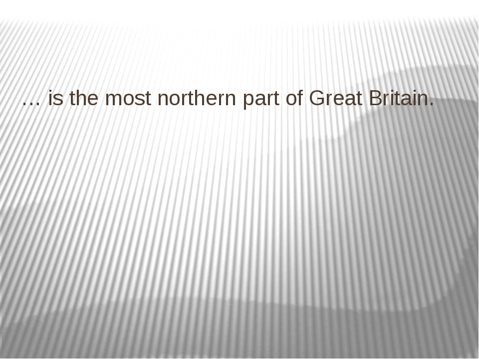 … is the most northern part of Great Britain.