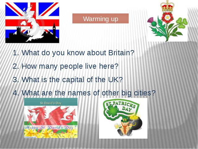 Warming up 1. What do you know about Britain? 2. How many people live here? 3...
