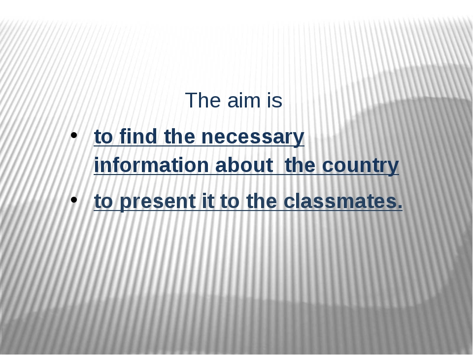 The aim is to find the necessary information about the country to present it...