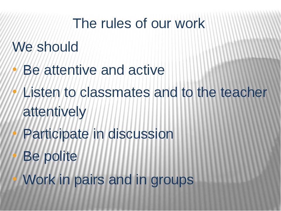 The rules of our work We should Be attentive and active Listen to classmates...