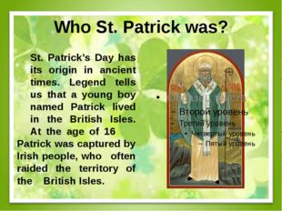 Who St. Patrick was? St. Patrick's Day has its origin in ancient times. Le