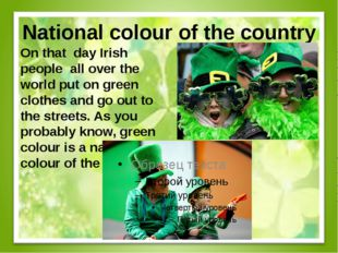National colour of the country On that day Irish people all over the world pu