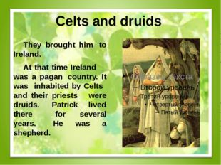 Celts and druids They brought him to Ireland. At that time Ireland was a