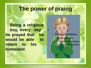 The power of praing Being a religious boy, every day he prayed that he w